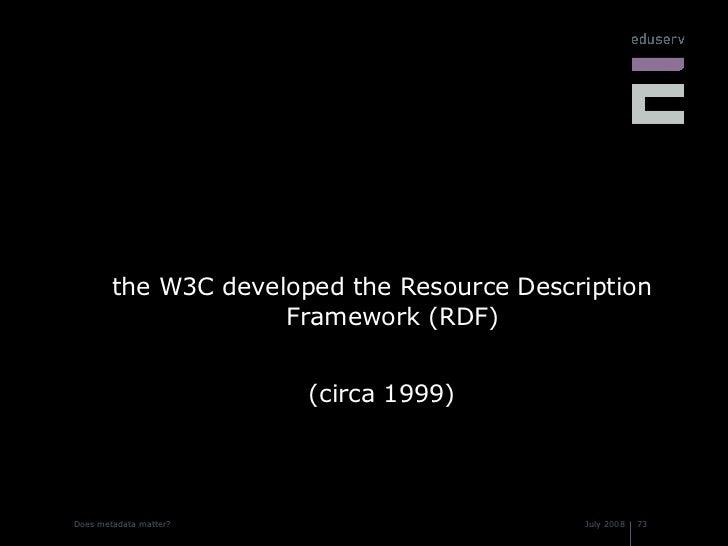 <ul><li>the W3C developed the Resource Description Framework (RDF) </li></ul><ul><li>(circa 1999) </li></ul>