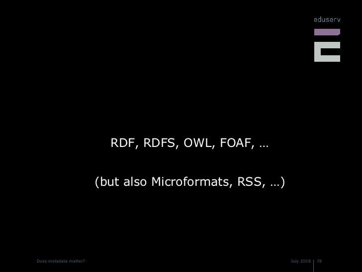 <ul><li>RDF, RDFS, OWL, FOAF, … </li></ul><ul><li>(but also Microformats, RSS, …) </li></ul>