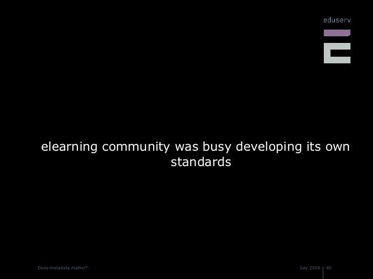 <ul><li>elearning community was busy developing its own standards </li></ul>
