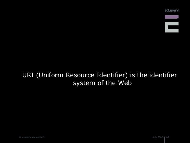<ul><li>URI (Uniform Resource Identifier) is the identifier system of the Web </li></ul>