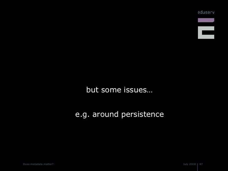 <ul><li>but some issues… </li></ul><ul><li>e.g. around persistence </li></ul>
