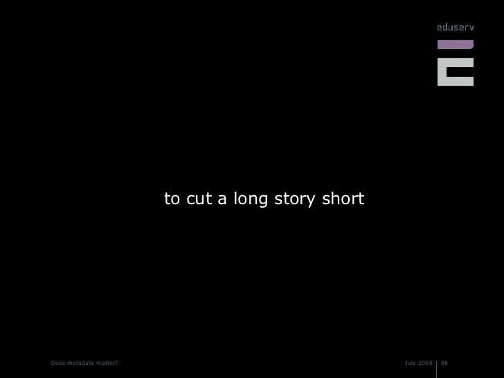 <ul><li>to cut a long story short </li></ul>