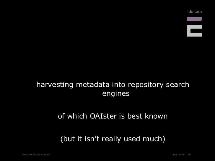 <ul><li>harvesting metadata into repository search engines </li></ul><ul><li>of which OAIster is best known </li></ul><ul>...