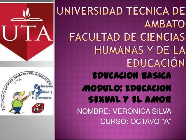 """EDUCACION BASICA MODULO: EDUCACION  SEXUAL Y EL AMORNOMBRE: VERONICA SILVA    CURSO: OCTAVO """"A"""""""