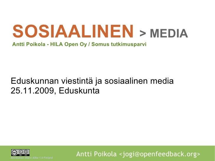 SOSIAALINEN > MEDIA  Antti Poikola - HILA Open Oy / Somus tutkimusparvi     Eduskunnan viestintä ja sosiaalinen media 25.1...