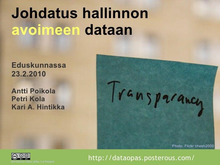 Johdatus hallinnon avoimeen  dataan Eduskunnassa 23.2.2010 Antti Poikola Petri Kola Kari A. Hintikka Photo: Flickr chesh2000