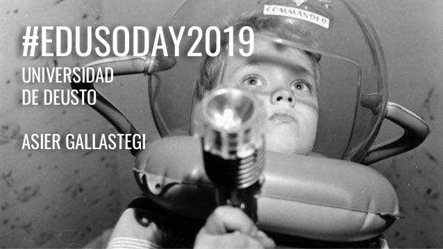 #EDUSODAY2019 UNIVERSIDAD DE DEUSTO ASIER GALLASTEGI