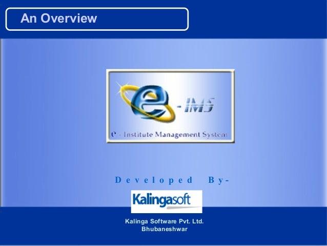 An Overview              D e v e l o p e d              B y-                Kalinga Software Pvt. Ltd.                    ...
