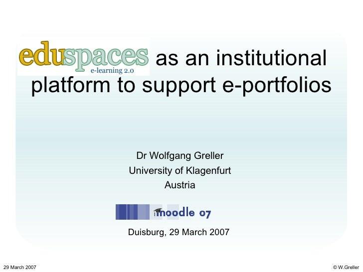 EduSpaces as an institutional platform to support e-portfolios Dr Wolfgang Greller University of Klagenfurt Austria Duisbu...