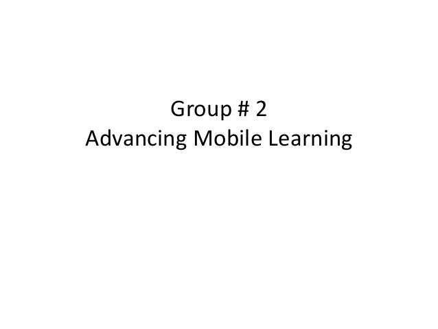 Group # 2 Advancing Mobile Learning