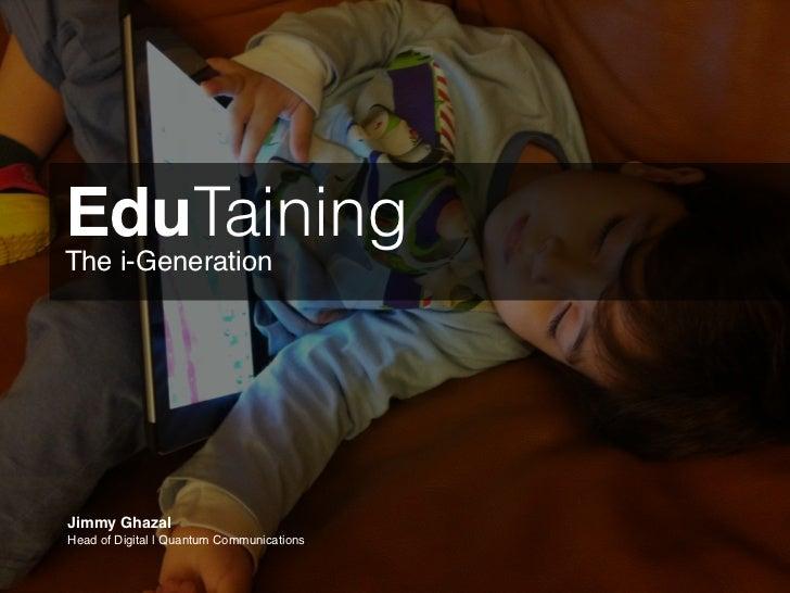 EduTainingThe i-GenerationJimmy GhazalHead of Digital | Quantum Communications