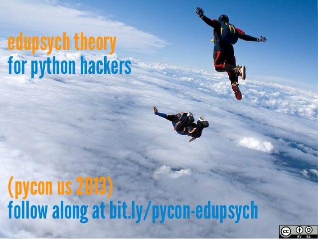 edupsych theoryfor python hackers(pycon us 2013)follow along at bit.ly/pycon-edupsych