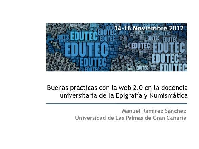 14-16 Noviembre 2012Buenas prácticas con la web 2.0 en la docencia   universitaria de la Epigrafía y Numismática          ...