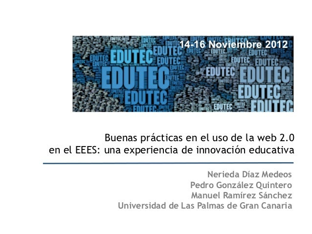 14-16 Noviembre 2012            Buenas prácticas en el uso de la web 2.0en el EEES: una experiencia de innovación educativ...