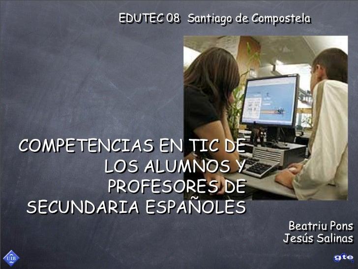 EDUTEC 08 Santiago de Compostela     COMPETENCIAS EN TIC DE         LOS ALUMNOS Y         PROFESORES DE  SECUNDARIA ESPAÑO...
