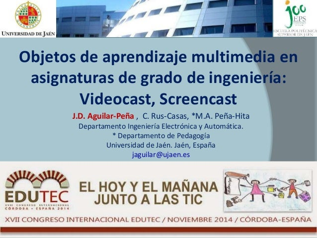 2/16  Objetos de aprendizaje multimedia en  asignaturas de grado de ingeniería:  Videocast, Screencast  J.D. Aguilar-Peña ...
