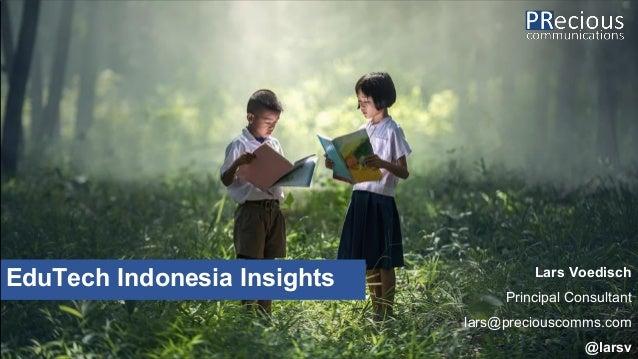 EduTech Indonesia Insights Lars Voedisch Principal Consultant lars@preciouscomms.com @larsv
