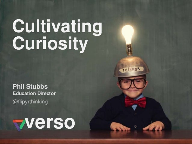@flipyrthinking Phil Stubbs Education Director Cultivating Curiosity verso