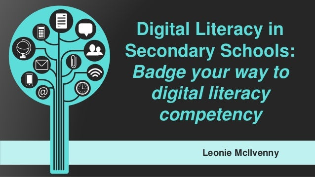 Leonie McIlvenny Digital Literacy in Secondary Schools: Badge your way to digital literacy competency