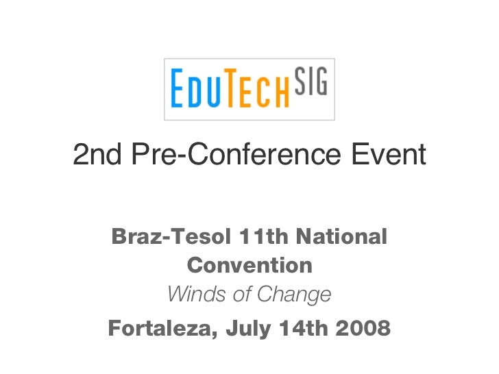 2nd Pre-Conference Event Braz-Tesol 11th National Convention Winds of Change Fortaleza, July 14th 2008