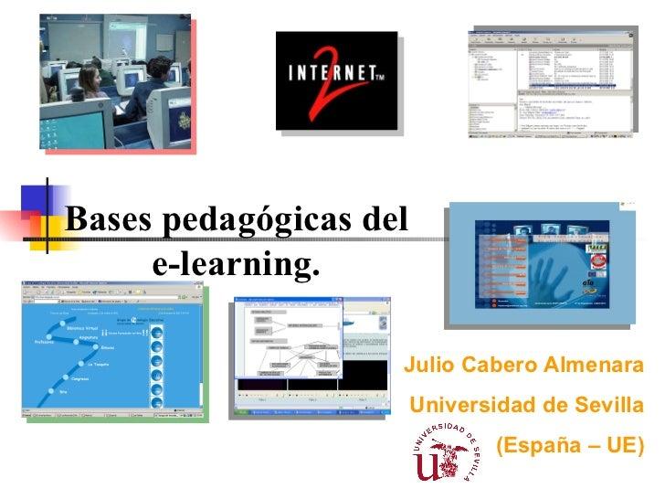 Bases pedagógicas del e-learning. Julio Cabero Almenara Universidad de Sevilla (España – UE)