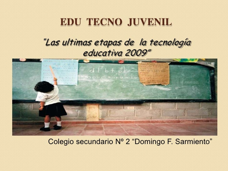 "Edu  tecno  juvenil<br />""Las ultimas etapas de  la tecnología educativa 2009""<br />Colegio secundario Nº 2 ""Domingo F. Sa..."