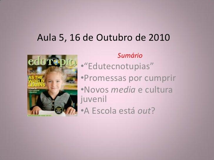 """Aula 5, 16 de Outubro de 2010                 Sumário         •""""Edutecnotupias""""         •Promessas por cumprir         •No..."""