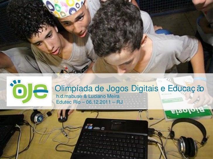 Olimpíada de Jogos Digitais e Educação  h.d.mabuse & Luciano Meira Edutec Rio – 06.12.2011 – RJ