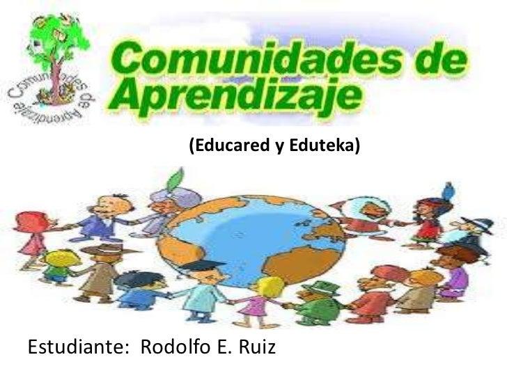 (Educared y Eduteka)Estudiante: Rodolfo E. Ruiz