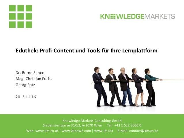 Eduthek:  Profi-‐Content  und  Tools  für  Ihre  Lernpla:orm    Dr.  Bernd  Simon   Mag.  Chris2an ...