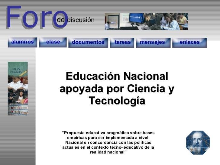 Foro Foro discusión de documentos tareas enlaces mensajes alumnos clase Educación Nacional apoyada por Ciencia y Tecnologí...