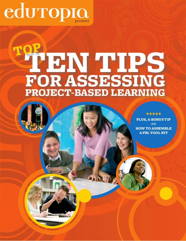 presentsTOP    TEN TIPS    FOR ASSESSING    PROJECT-BASED LEARNING                          +++++                      PLU...