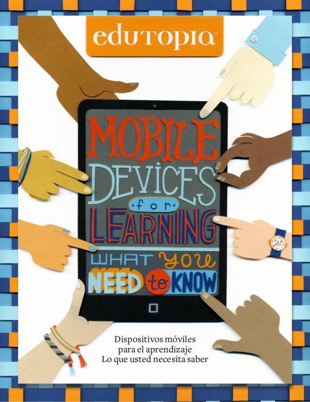 Dispositivos Móviles para el aprendizaje Dispositivos móviles para el aprendizaje Lo que usted necesita saber