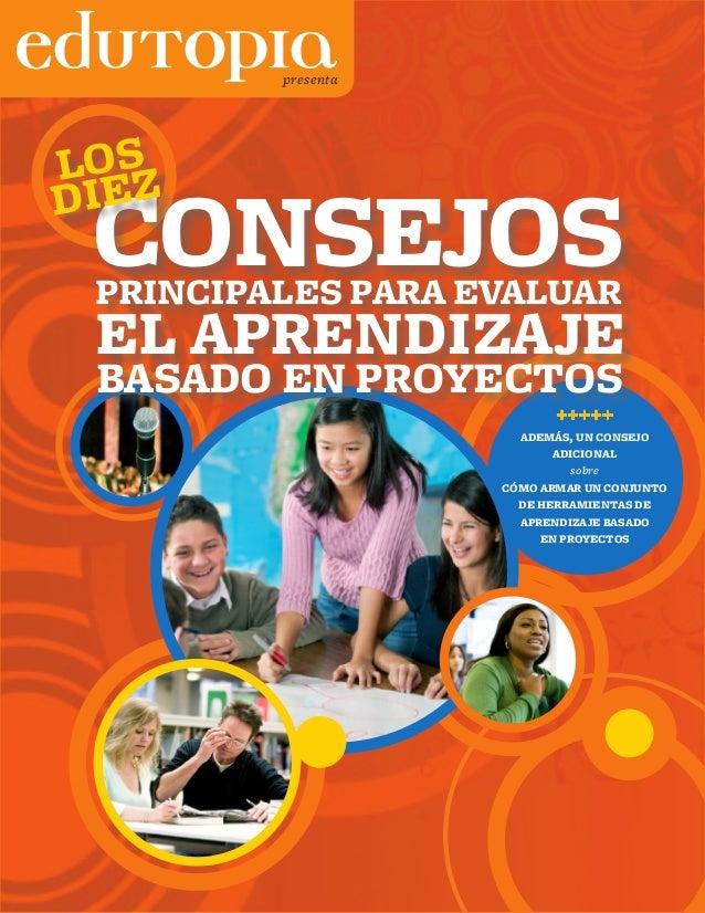 presenta  LOS DIEZ  CONSEJOS PRINCIPALES PARA EVALUAR  EL APRENDIZAJE BASADO EN PROYECTOS +++++  ADEMÁS, UN CONSEJO ADICIO...