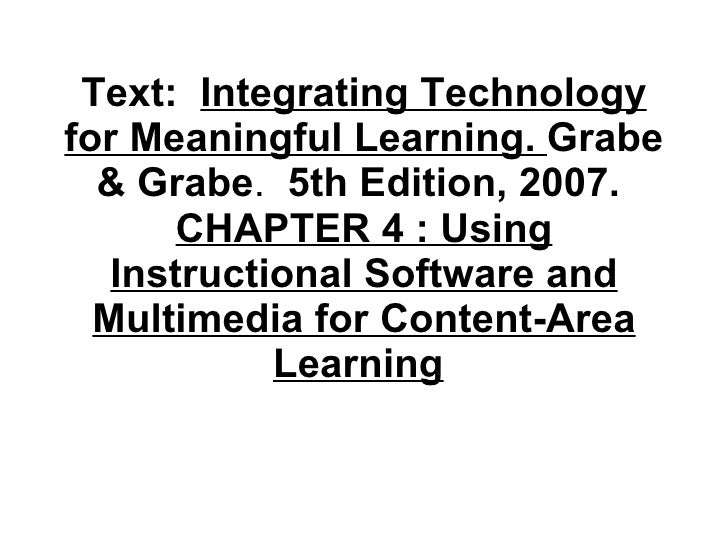 Text:  Integrating Technology for Meaningful Learning.  Grabe & Grabe .  5th Edition, 2007.  CHAPTER 4 : Using Instruction...
