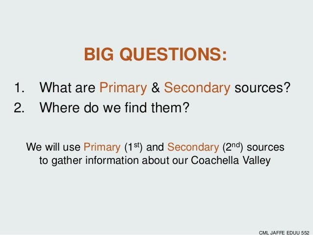 We will use Primary (1st) and Secondary (2nd) sourcesto gather information about our Coachella ValleyBIG QUESTIONS:1. What...