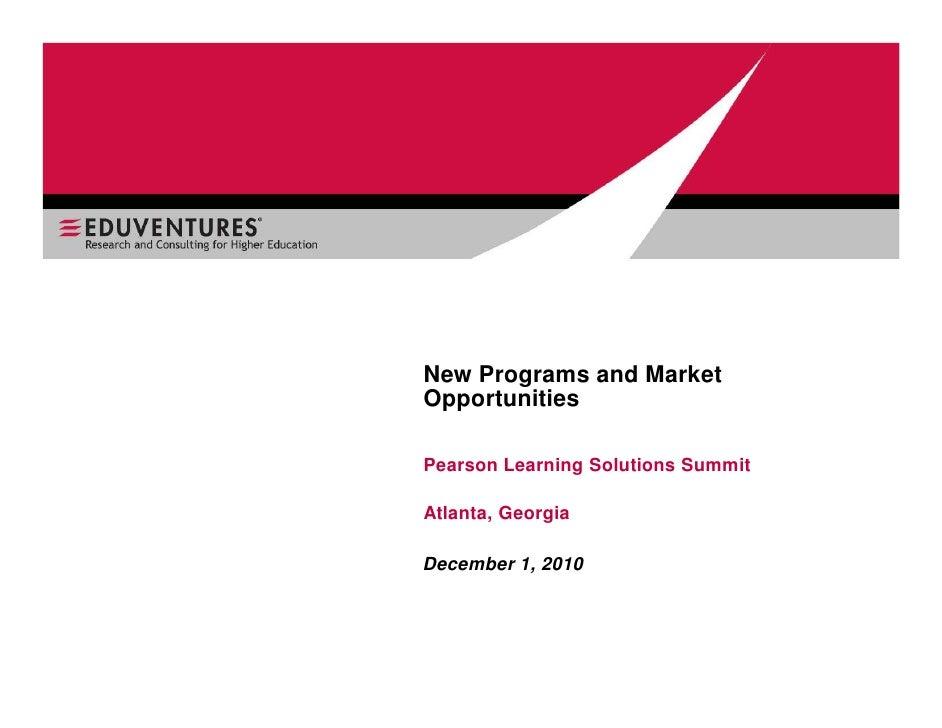 New Programs and MarketOpportunitiesPearson Learning Solutions SummitAtlanta, GeorgiaDecember 1, 2010