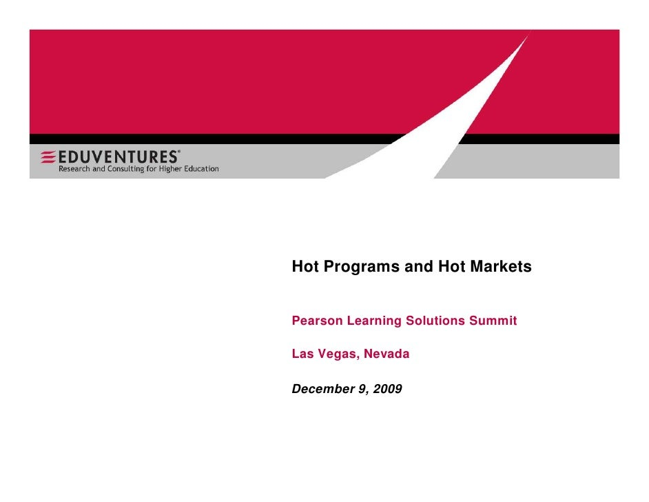 Hot Programs and Hot Markets   Pearson Learning Solutions Summit  Las Vegas, Nevada  December 9, 2009