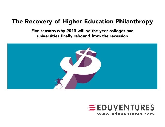 The Recovery of Higher Education Philanthropy      Five reasons why 2013 will be the year colleges and          universiti...