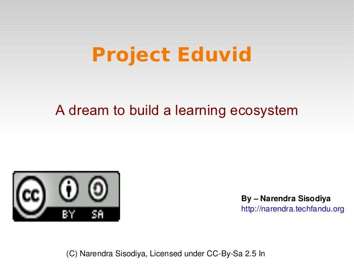 Project Eduvid A dream to build a learning ecosystem By – Narendra Sisodiya http://narendra.techfandu.org (C) Narendra Sis...