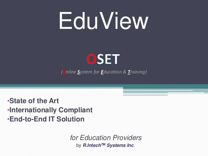 EduView<br />OSET<br />(Online System for Education & Training)<br /><ul><li>State of the Art