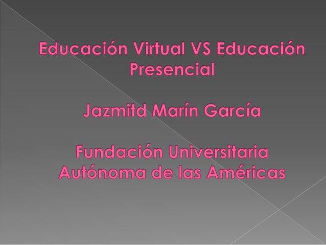  Es una opción y forma  de aprendizaje que se acopla al tiempo  y necesidad del estudiante. La  educación virtual facilit...