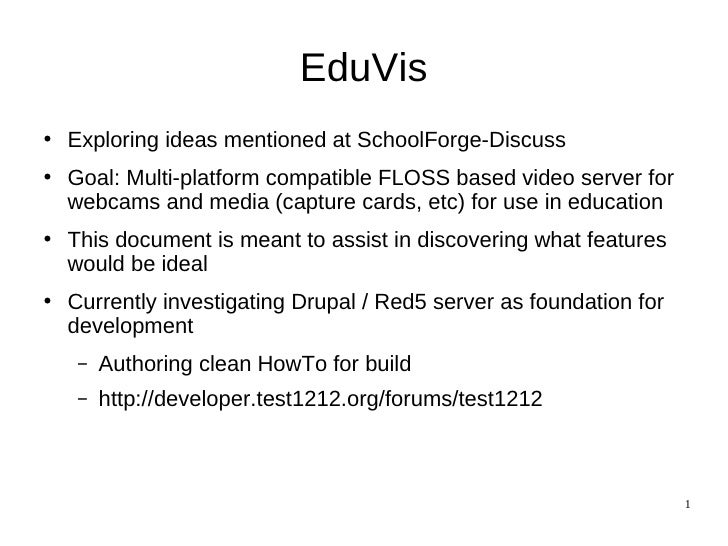 EduVis <ul><li>Exploring ideas mentioned at SchoolForge-Discuss </li></ul><ul><li>Goal: Multi-platform compatible  FLOSS b...