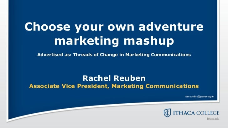 Choose your own adventure    marketing mashup  Advertised as: Threads of Change in Marketing Communications               ...