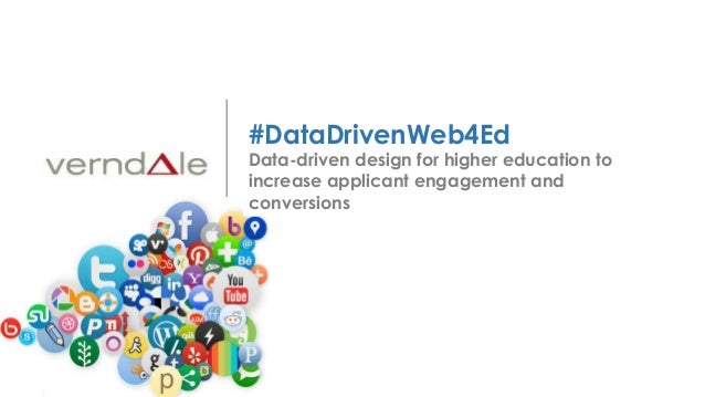 www.verndale.com Copyright 2013 #DataDrivenWeb4Ed Data-driven design for higher education to increase applicant engagement...