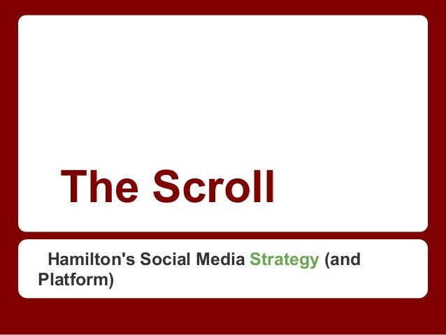 The Scroll Hamilton's Social Media Strategy (and Platform)