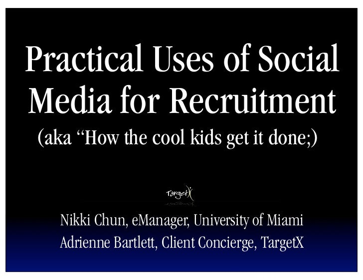 "Practical Uses of Social Media for Recruitment (aka ""How the cool kids get it done;)      Nikki Chun, eManager, University..."