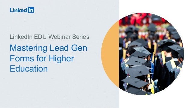 Mastering Lead Gen Forms for Higher Education LinkedIn EDU Webinar Series
