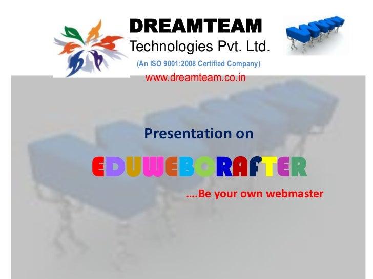 DREAMTEAMTechnologies Pvt. Ltd.<br />(An ISO 9001:2008 Certified Company)<br />www.dreamteam.co.in<br />Presentation on <b...