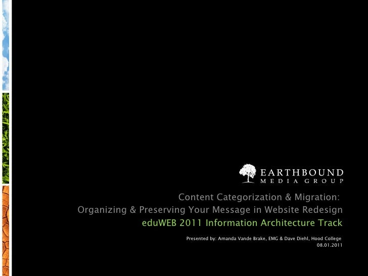 Content Categorization & Migration:  Organizing & Preserving Your Message in Website Redesign eduWEB 2011 Information Arch...